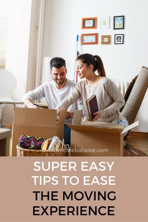 SUPER EASY TIPS TO EASE THE MOVING EXPERIENCE