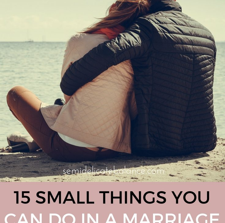 15 Small Things You Can Do In a Marriage to Make a Big Difference