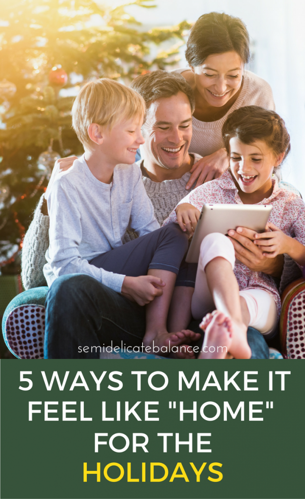 "5 Ways to Make it Feel Like ""Home"" For the Holidays"