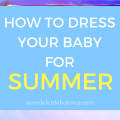 How To Dress Your Baby For Summer, Clothes Advice and What to wear for babies in the warmer weather