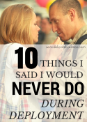 10 Things I Said I Would Never Do During Deployment