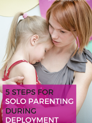 5 Steps for Solo Parenting During Deployment