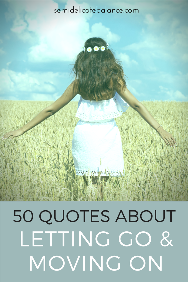 Quotes About Moving On And Letting Go 50 Quotes About Letting Go And Moving On