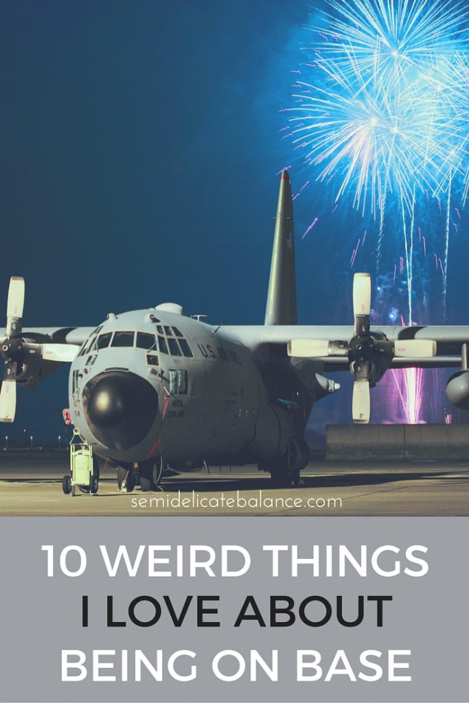 10 WEIRD THINGS I LOVE ABOUT BEING ON BASE