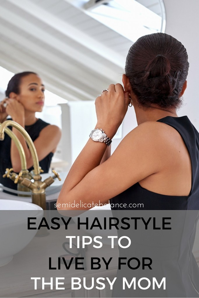 Easy Hairstyle Tips to Live By for Busy Moms