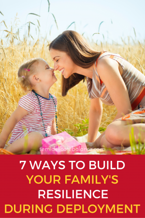 7 Ways to Build Your Family's Resilience During Deployment