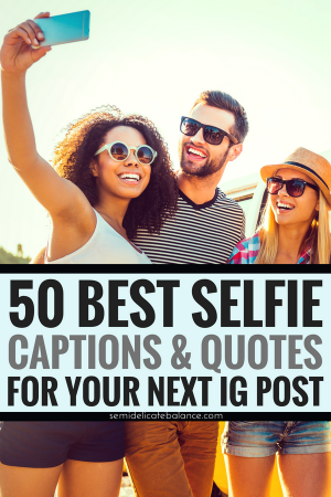 #selfie #selfiecaption #selfiequote 50 Best Selfie Captions and Quotes for Your Next Instagram Post