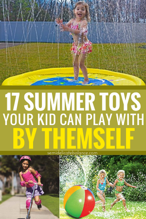 17 Summer Toys Your Kid Can Play With By Themself #summertoys #toyguide #summeractivities