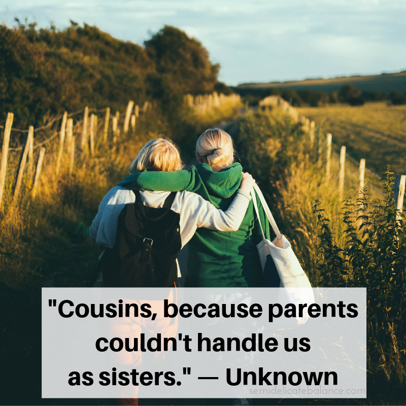 25 Best Cousin Quotes To Show How Much You Love Your Cousins