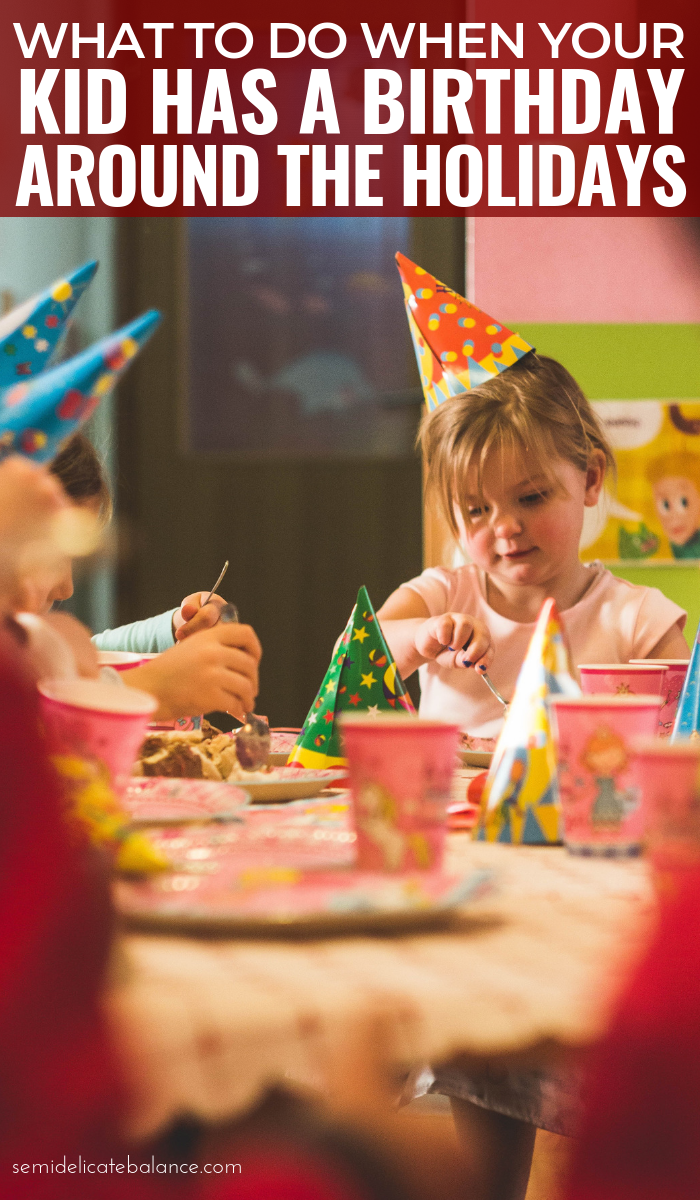 What To Do When Your Kid Has A Birthday On Or Around The Holidays #parenting #parenthood #motherhood #momlife #kidsbirthday #kidsbirthdayparty