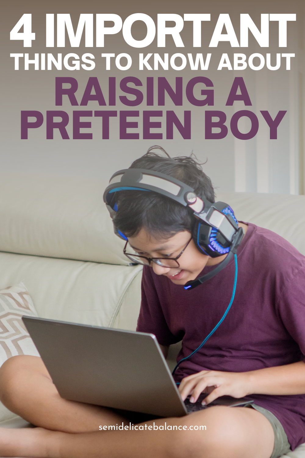 4 Important Things to Know About Raising A Preteen Son