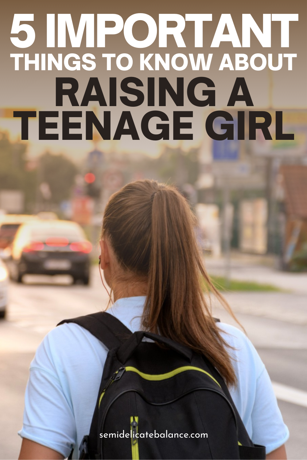 Important Things to Know About Raising a Teenage Daughter, tips for parenting teen girls